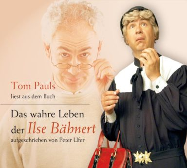 Tom Pauls - Das wahre Leben der Ilse Bähnert